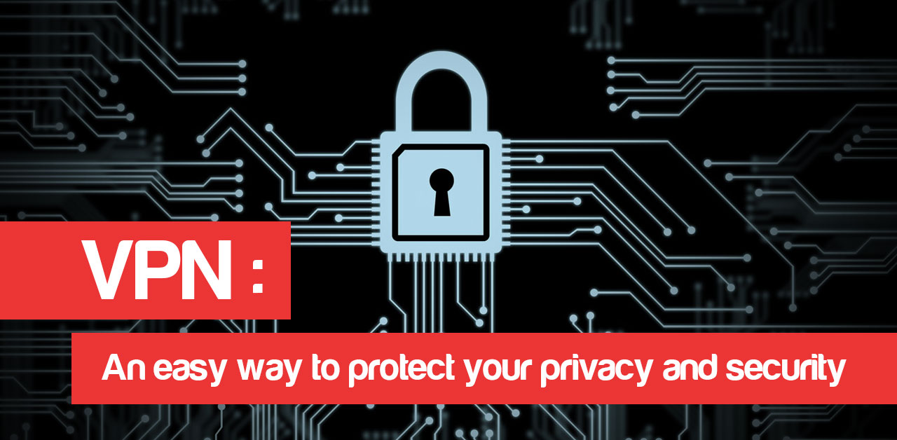 VPN: an easy way to protect your privacy and security