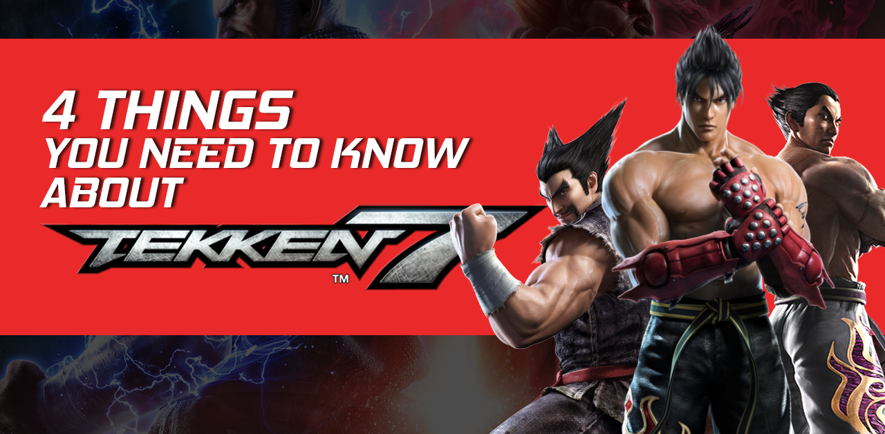 Tekken 7: 4 Things you need to know about this game