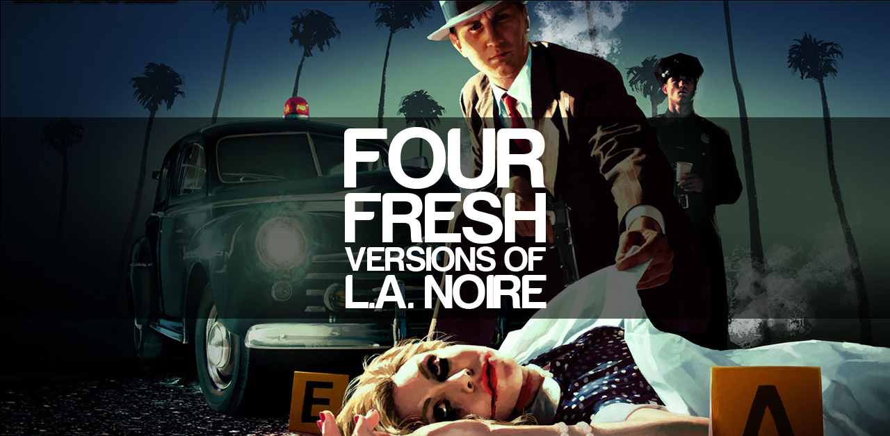 4 Fresh Versions Of L.A. Noire Coming 14 November