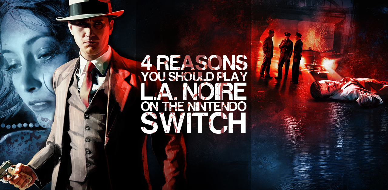 4 Reasons You Should Play L.A. Noire On The Nintendo Switch