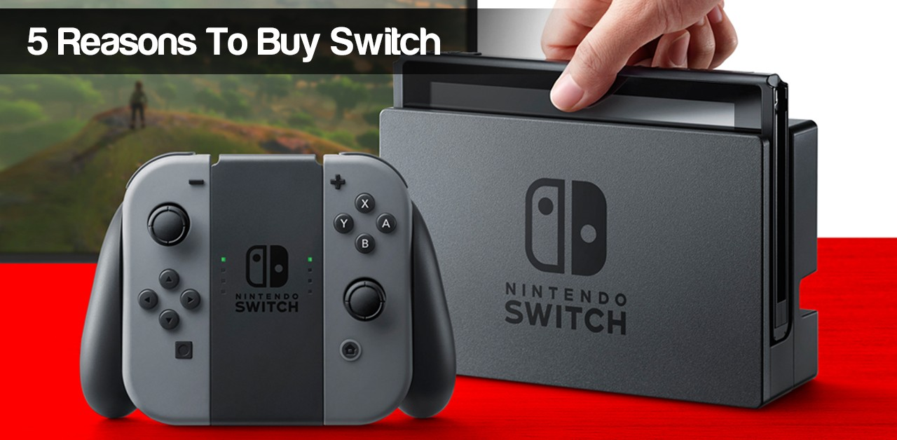 5 Reasons to buy the Nintendo Switch