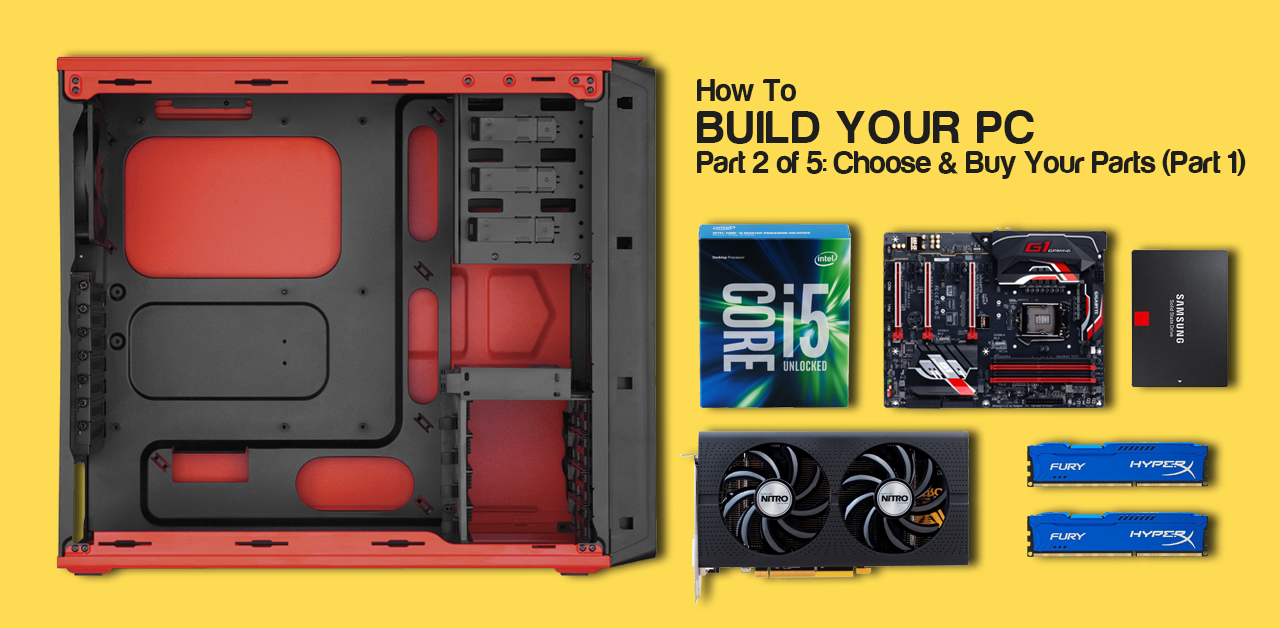 Explained: How to build your own PC, lesson 2 of 5: choose and buy your parts (part1)