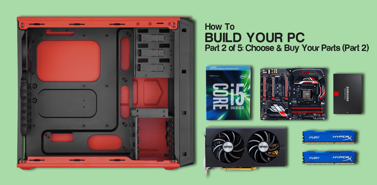 Explained: How to build your own PC, lesson 2 of 5: choose and buy your parts (part2)