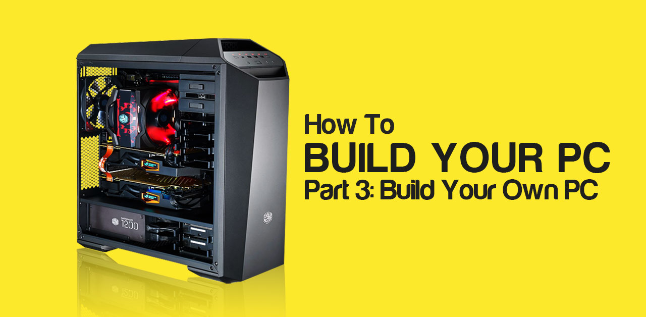 Explained: How to build your own PC, lesson 3 of 5: Building your own PC