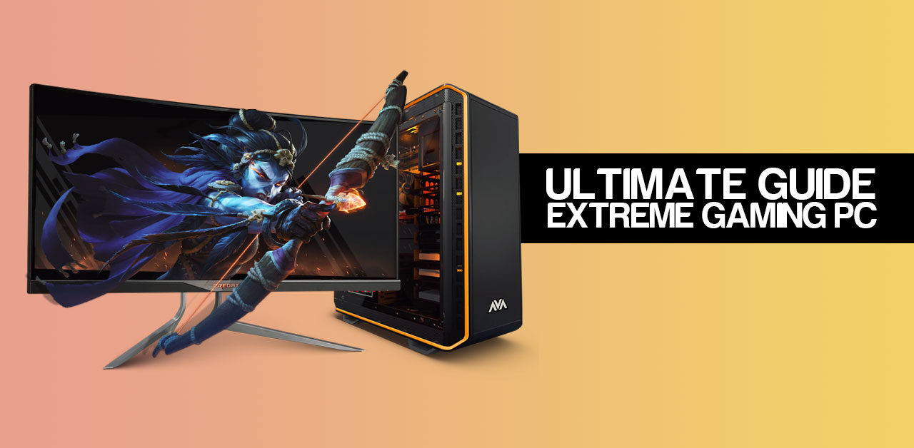Explained: the ultimate guide for building the best extreme gaming PC