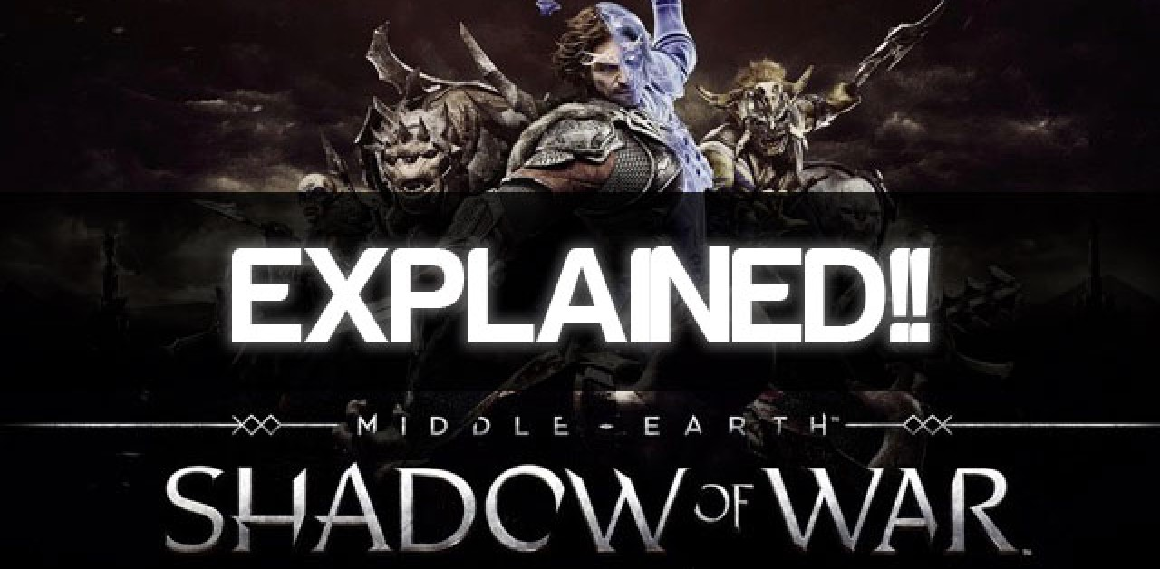 Explained: Middle-earth: Shadow of War